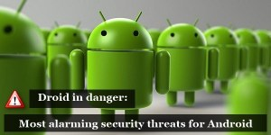 Most alarming security threats for Android users
