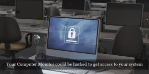 Your Computer Monitor could be hacked