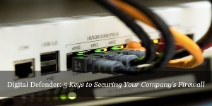 5 Keys to Securing Your Company's Firewall