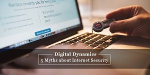 5 Myths about Internet Security